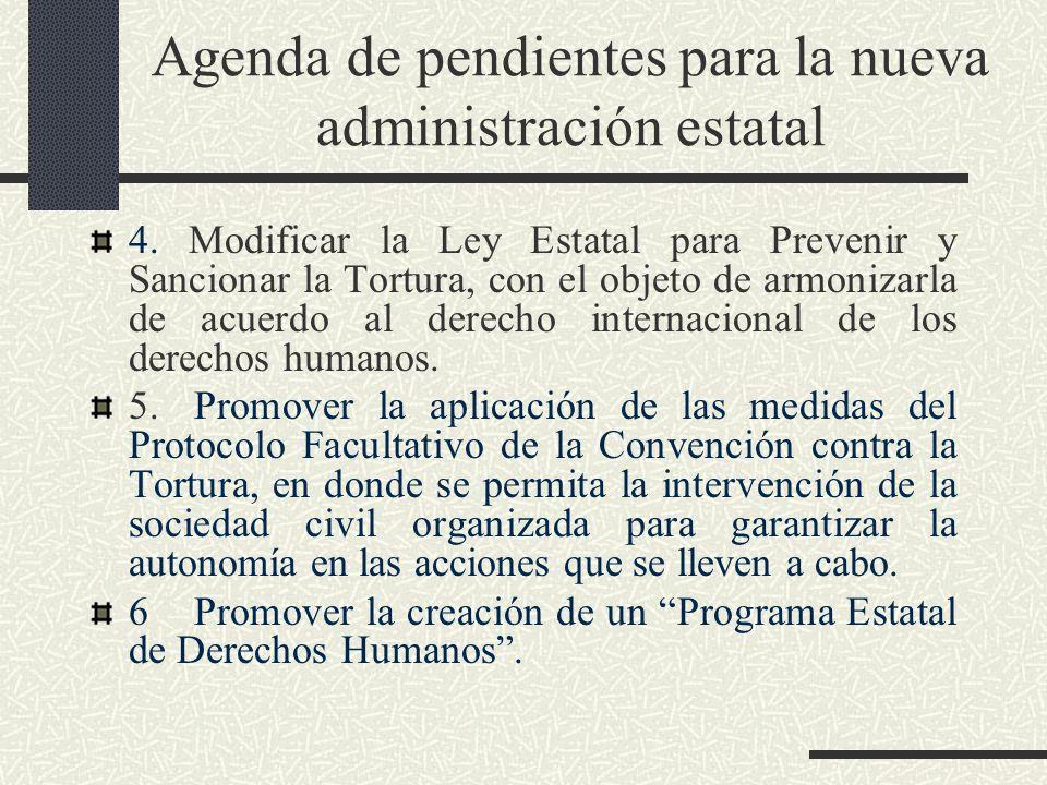 Agenda de pendientes para la nueva administración estatal 4. Modificar la Ley Estatal para Prevenir y Sancionar la Tortura, con el objeto de armonizar
