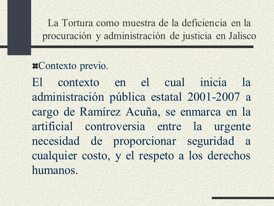 La Tortura como muestra de la deficiencia en la procuración y administración de justicia en Jalisco Contexto previo. El contexto en el cual inicia la