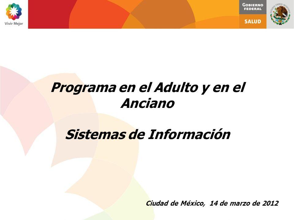 Programa en el Adulto y en el Anciano Sistemas de Información Ciudad de México, 14 de marzo de 2012