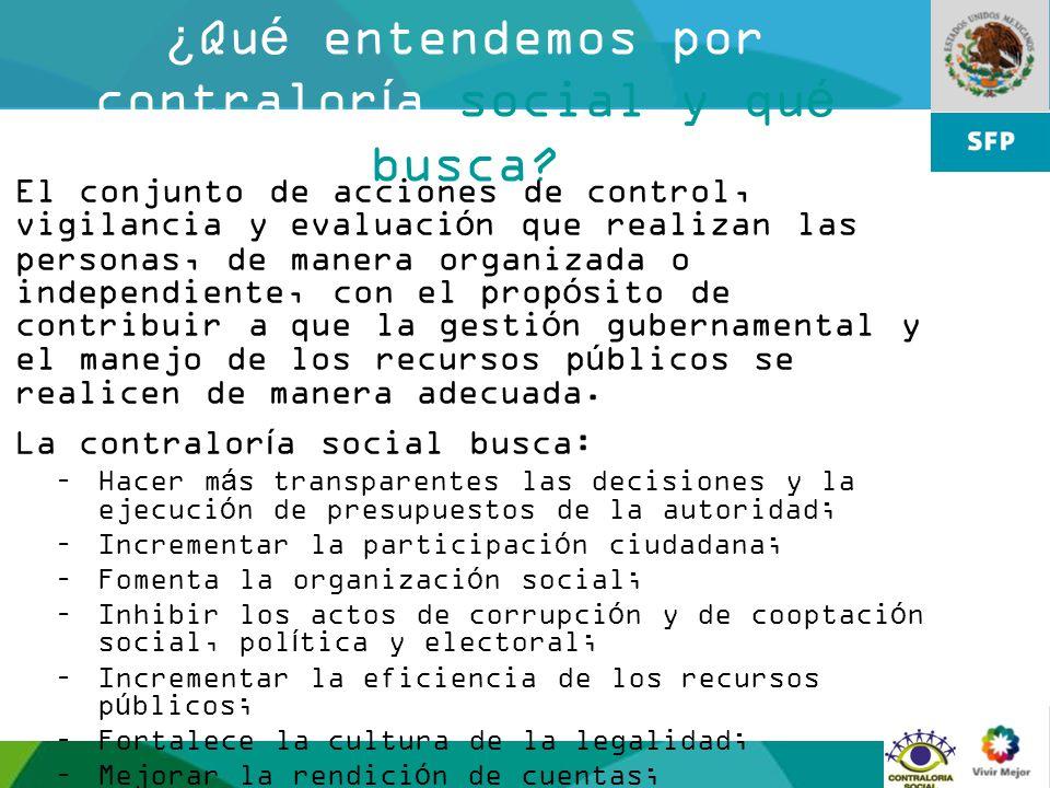 6 ¿Qué entendemos por contraloría social y qué busca? El conjunto de acciones de control, vigilancia y evaluación que realizan las personas, de manera