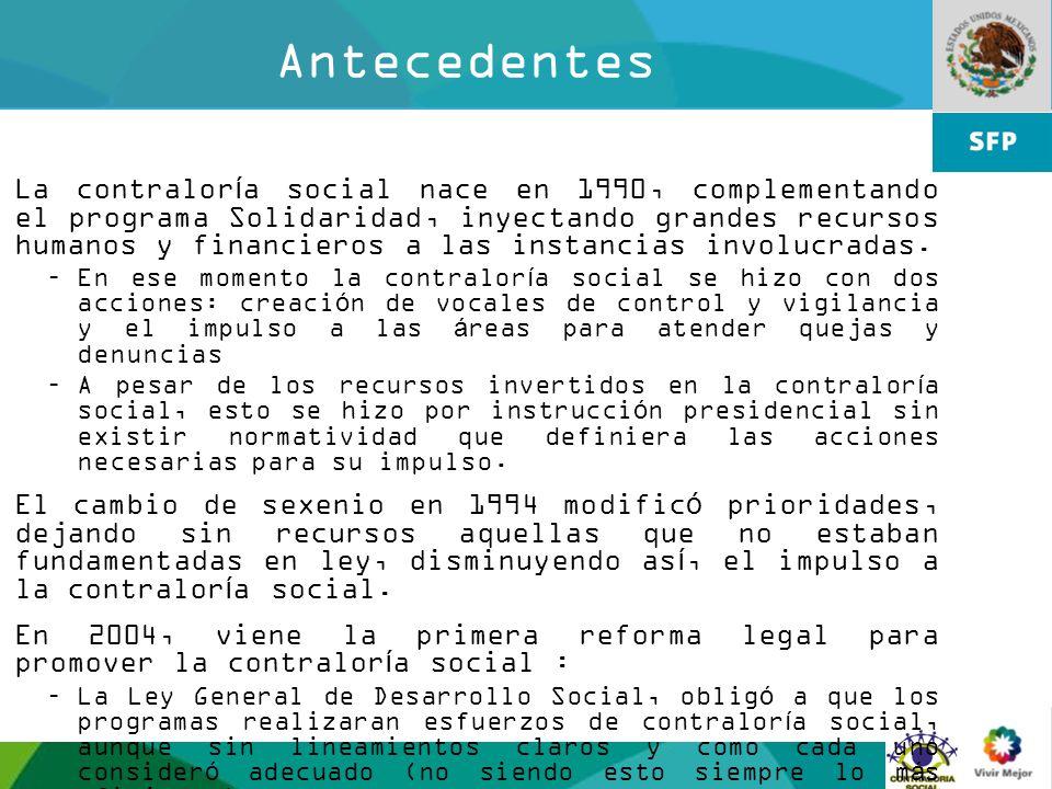 8 Antecedentes La contraloría social nace en 1990, complementando el programa Solidaridad, inyectando grandes recursos humanos y financieros a las ins
