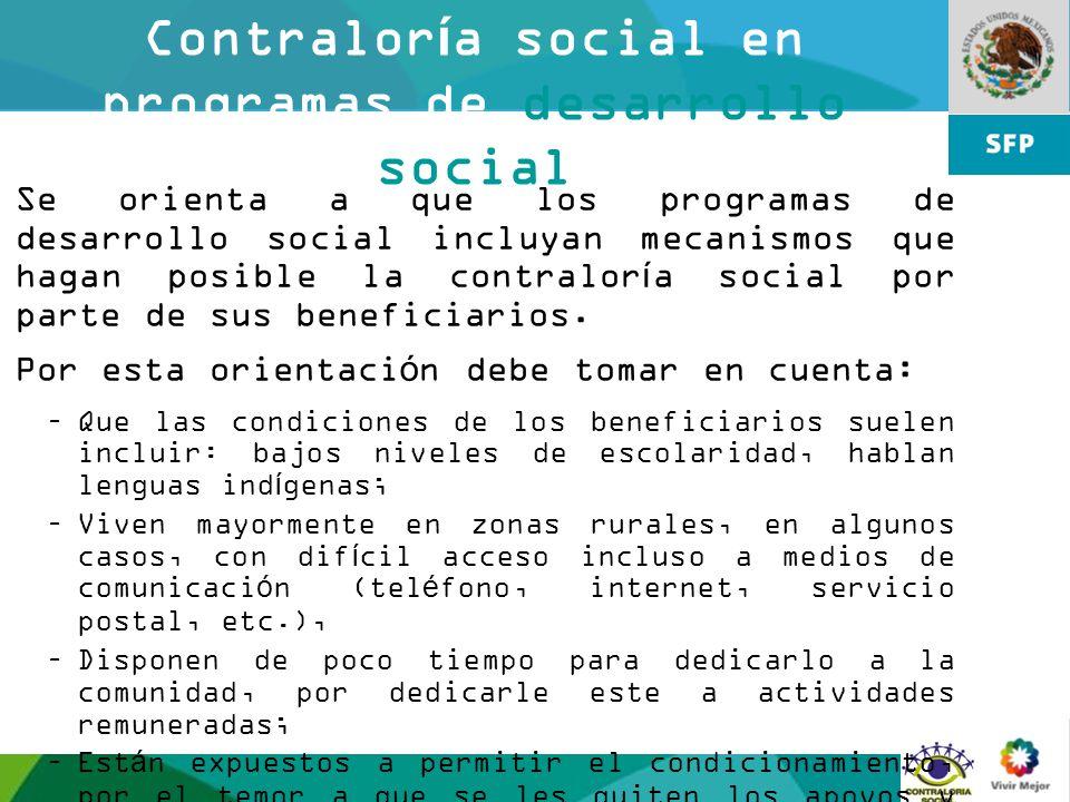 9 Contraloría social en programas de desarrollo social Se orienta a que los programas de desarrollo social incluyan mecanismos que hagan posible la co