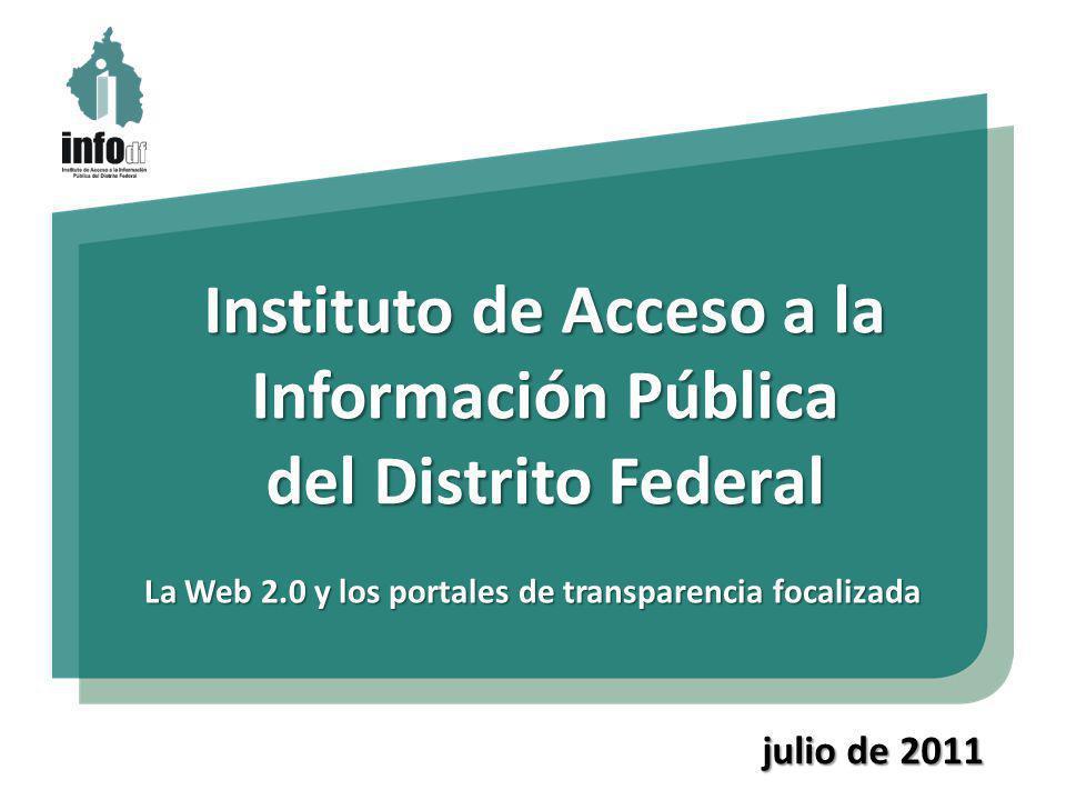 Instituto de Acceso a la Información Pública del Distrito Federal La Web 2.0 y los portales de transparencia focalizada julio de 2011