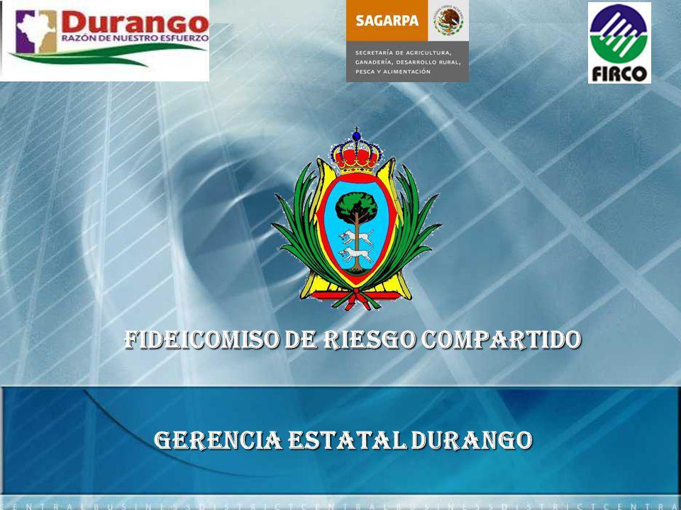 Gerencia Estatal DURANGO FIDEICOMISO DE RIESGO C0MPARTIDO