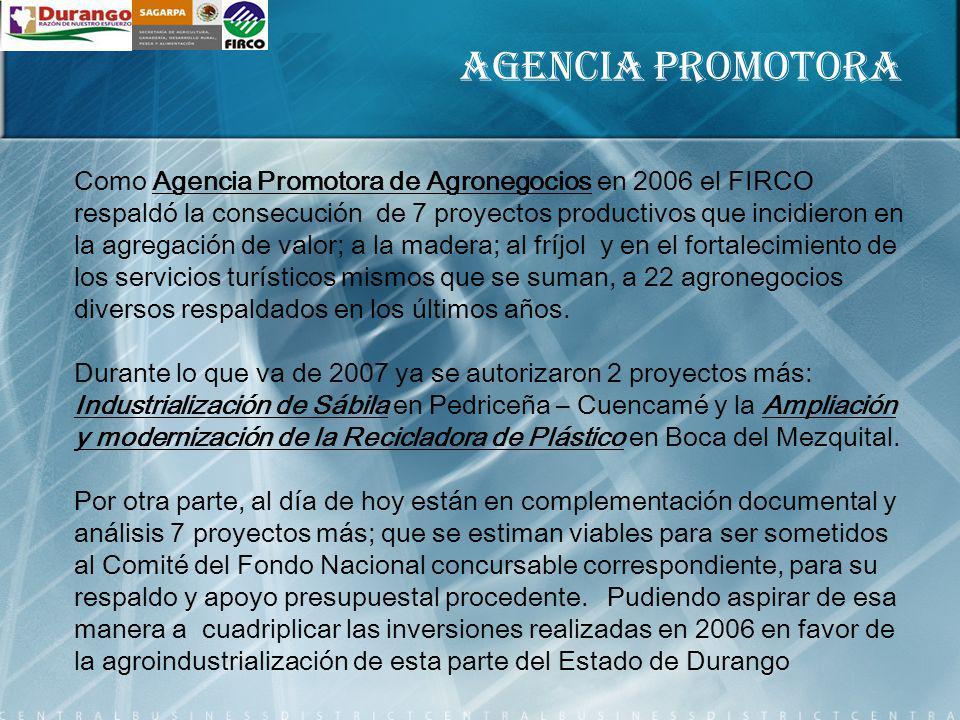 Como Agencia Promotora de Agronegocios en 2006 el FIRCO respaldó la consecución de 7 proyectos productivos que incidieron en la agregación de valor; a