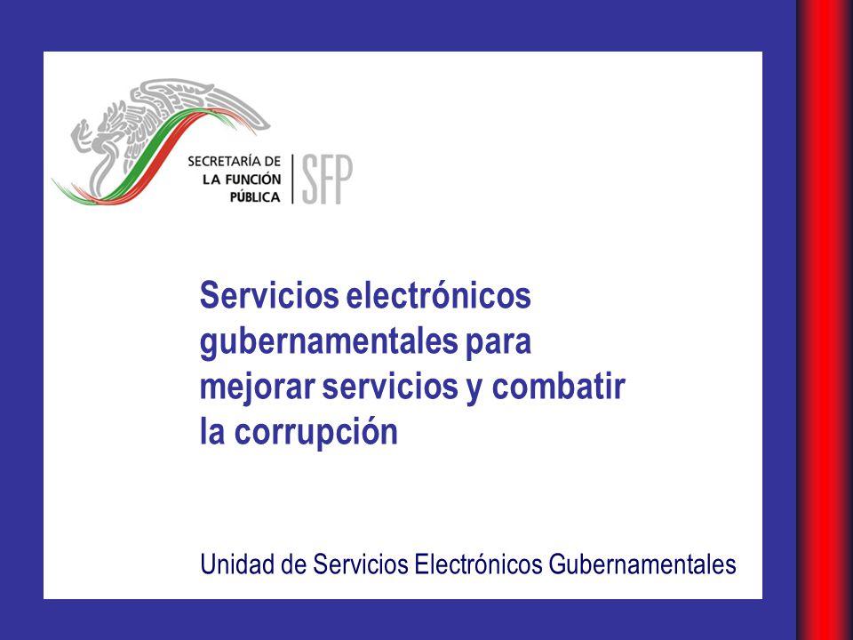 Servicios electrónicos gubernamentales para mejorar servicios y combatir la corrupción Unidad de Servicios Electrónicos Gubernamentales
