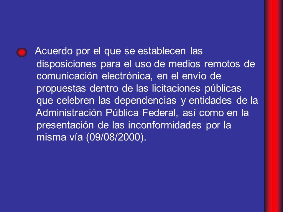 Acuerdo por el que se establecen las disposiciones para el uso de medios remotos de comunicación electrónica, en el envío de propuestas dentro de las licitaciones públicas que celebren las dependencias y entidades de la Administración Pública Federal, así como en la presentación de las inconformidades por la misma vía (09/08/2000).