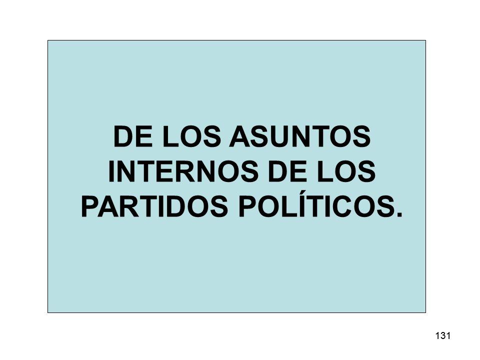 131 DE LOS ASUNTOS INTERNOS DE LOS PARTIDOS POLÍTICOS.