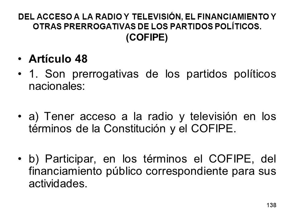 138 DEL ACCESO A LA RADIO Y TELEVISIÓN, EL FINANCIAMIENTO Y OTRAS PRERROGATIVAS DE LOS PARTIDOS POLÍTICOS.