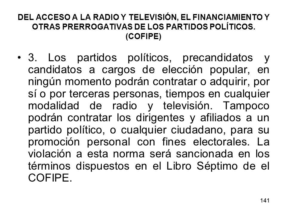 141 DEL ACCESO A LA RADIO Y TELEVISIÓN, EL FINANCIAMIENTO Y OTRAS PRERROGATIVAS DE LOS PARTIDOS POLÍTICOS.