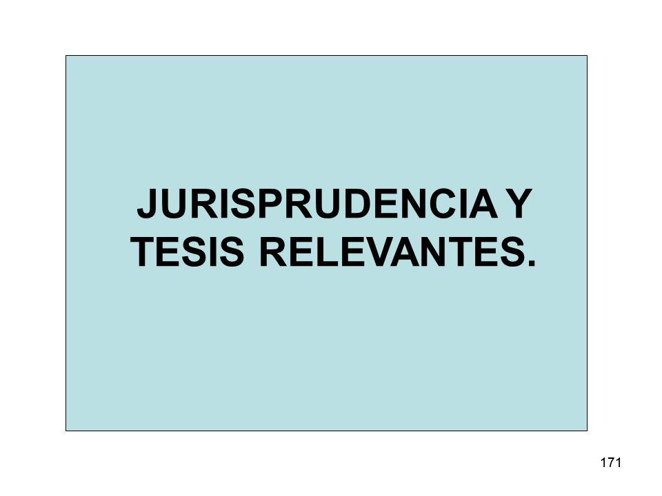 171 JURISPRUDENCIA Y TESIS RELEVANTES.