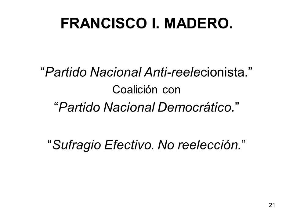 21 FRANCISCO I.MADERO. Partido Nacional Anti-reelecionista.