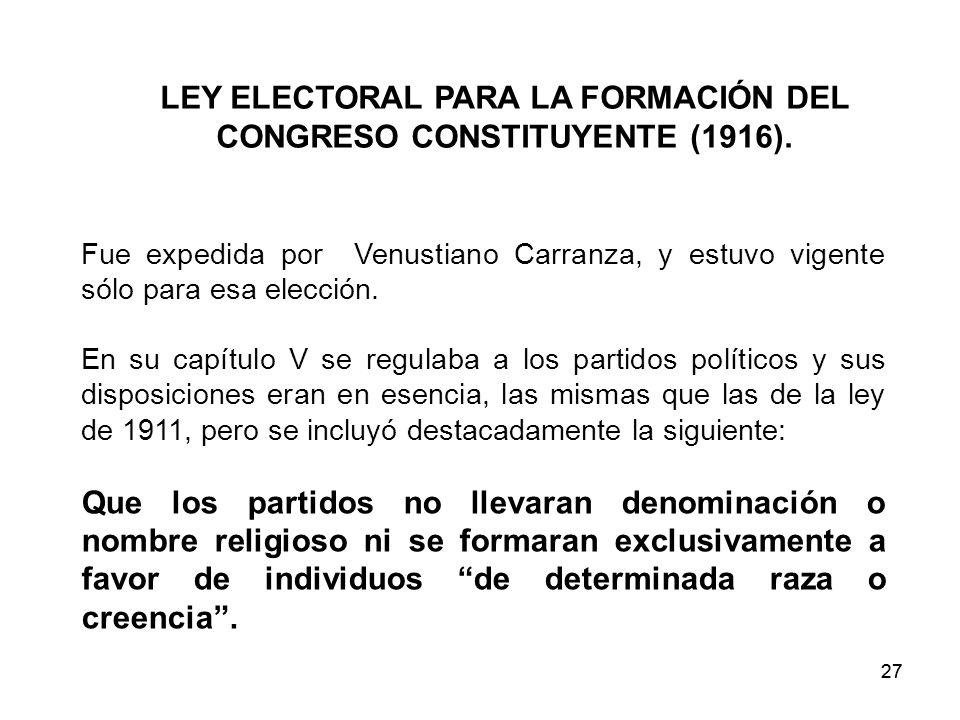 27 Fue expedida por Venustiano Carranza, y estuvo vigente sólo para esa elección.