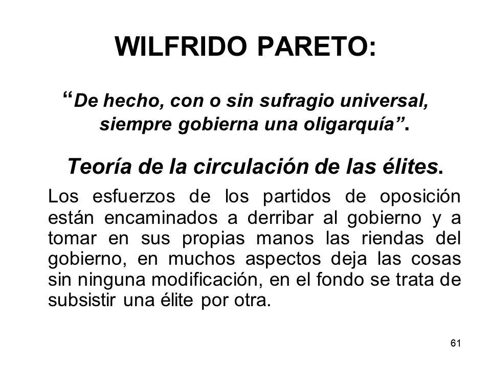61 WILFRIDO PARETO: De hecho, con o sin sufragio universal, siempre gobierna una oligarquía.