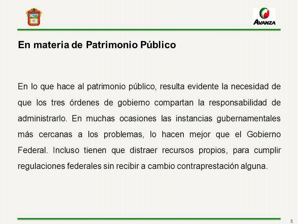 5 En materia de Patrimonio Público En lo que hace al patrimonio público, resulta evidente la necesidad de que los tres órdenes de gobierno compartan la responsabilidad de administrarlo.
