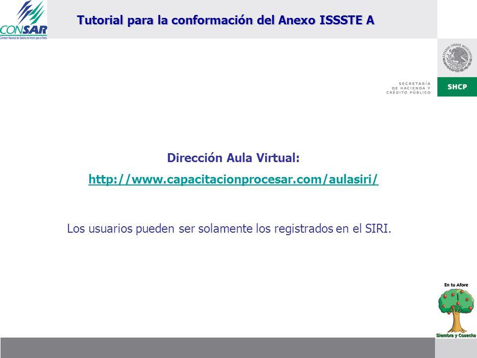 Dirección Aula Virtual: http://www.capacitacionprocesar.com/aulasiri/ Tutorial para la conformación del Anexo ISSSTE A Los usuarios pueden ser solamen
