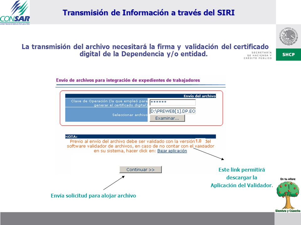 La transmisión del archivo necesitará la firma y validación del certificado digital de la Dependencia y/o entidad. Este link permitirá descargar la Ap
