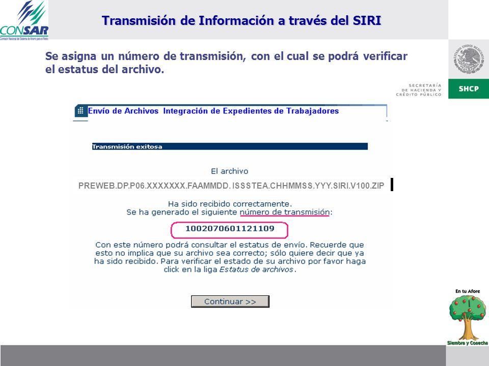 Se asigna un número de transmisión, con el cual se podrá verificar el estatus del archivo. PREWEB.DP.P06.XXXXXXX.FAAMMDD. ISSSTEA.CHHMMSS.YYY.SIRI.V10
