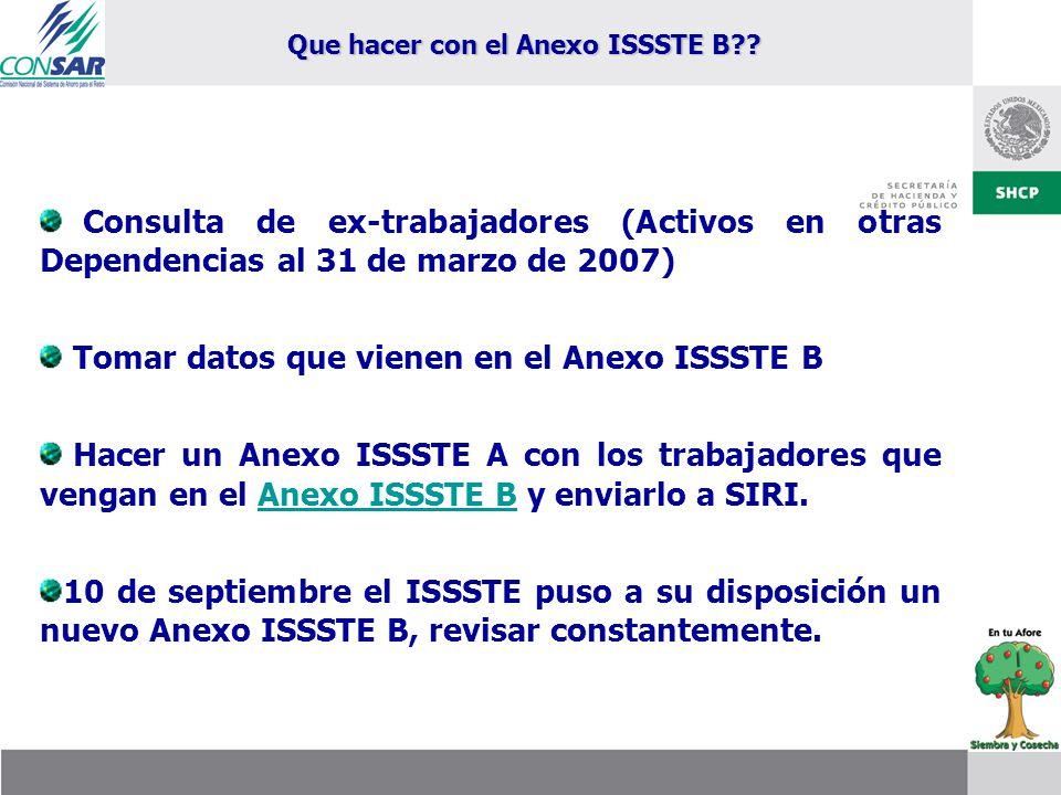 Consulta de ex-trabajadores (Activos en otras Dependencias al 31 de marzo de 2007) Tomar datos que vienen en el Anexo ISSSTE B Hacer un Anexo ISSSTE A