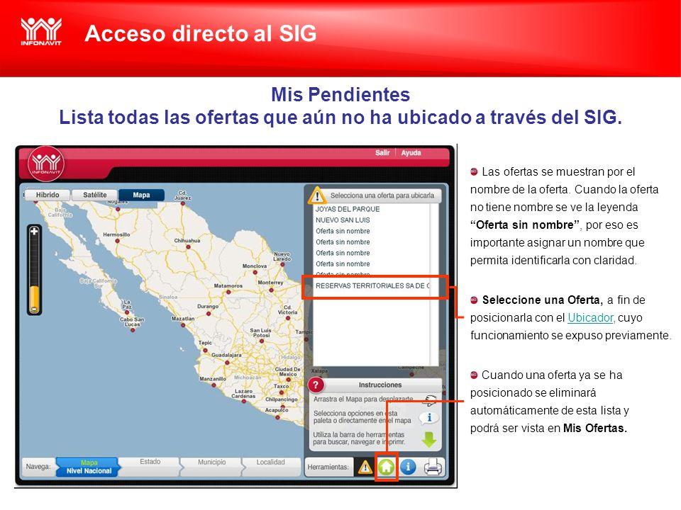 Acceso directo al SIG Mis Pendientes Lista todas las ofertas que aún no ha ubicado a través del SIG.