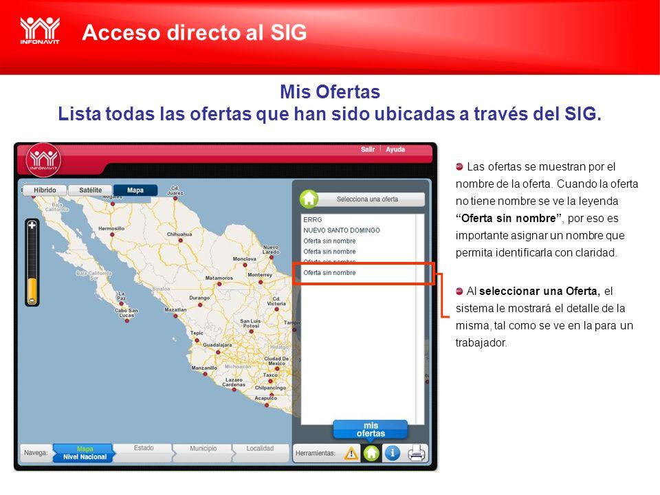 Acceso directo al SIG Mis Ofertas Lista todas las ofertas que han sido ubicadas a través del SIG.