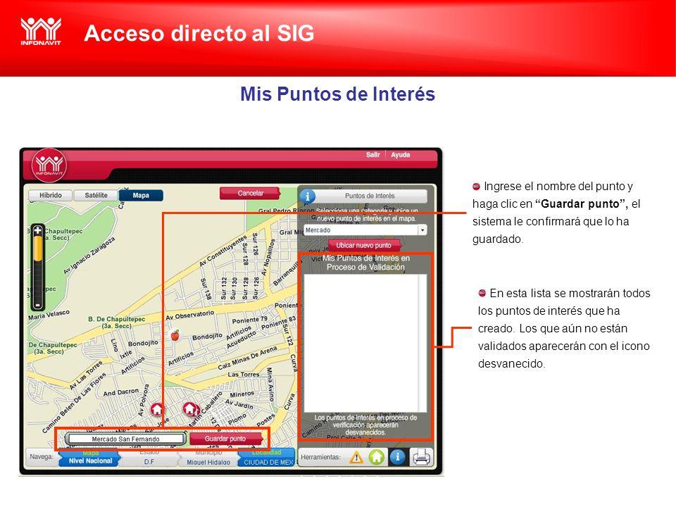 Acceso directo al SIG Mis Puntos de Interés Ingrese el nombre del punto y haga clic en Guardar punto, el sistema le confirmará que lo ha guardado.