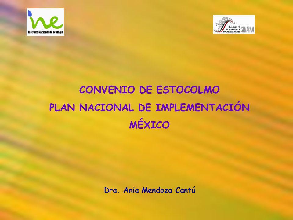 CONVENIO DE ESTOCOLMO PLAN NACIONAL DE IMPLEMENTACIÓN MÉXICO Dra. Ania Mendoza Cantú