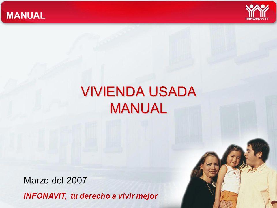 VIVIENDA USADA MANUAL INFONAVIT, tu derecho a vivir mejor Marzo del 2007 MANUAL