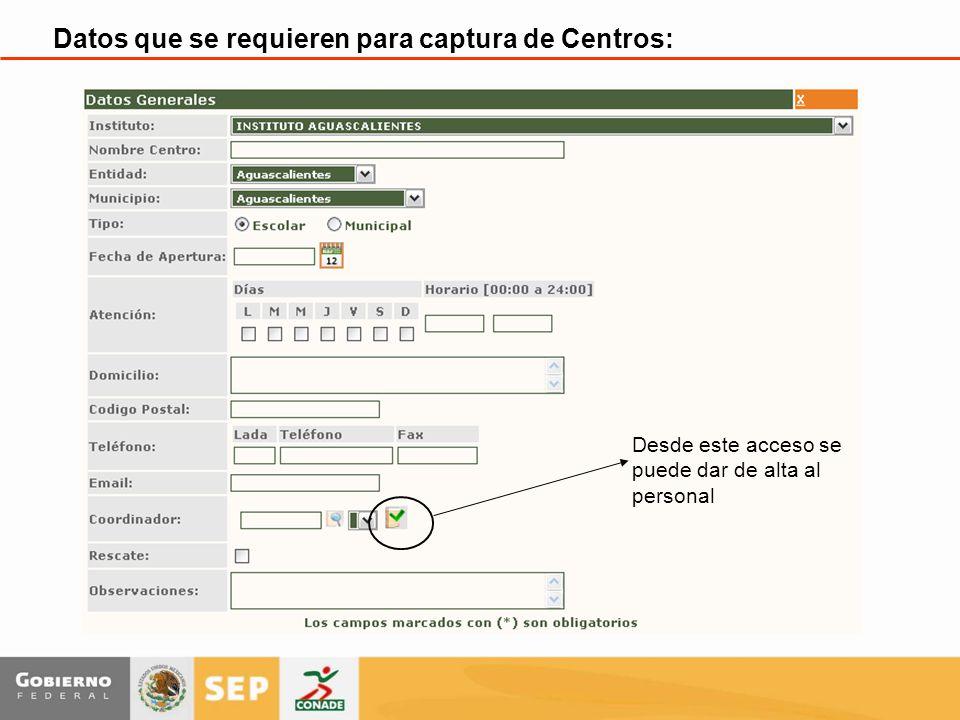 Datos que se requieren para captura de Centros: Desde este acceso se puede dar de alta al personal