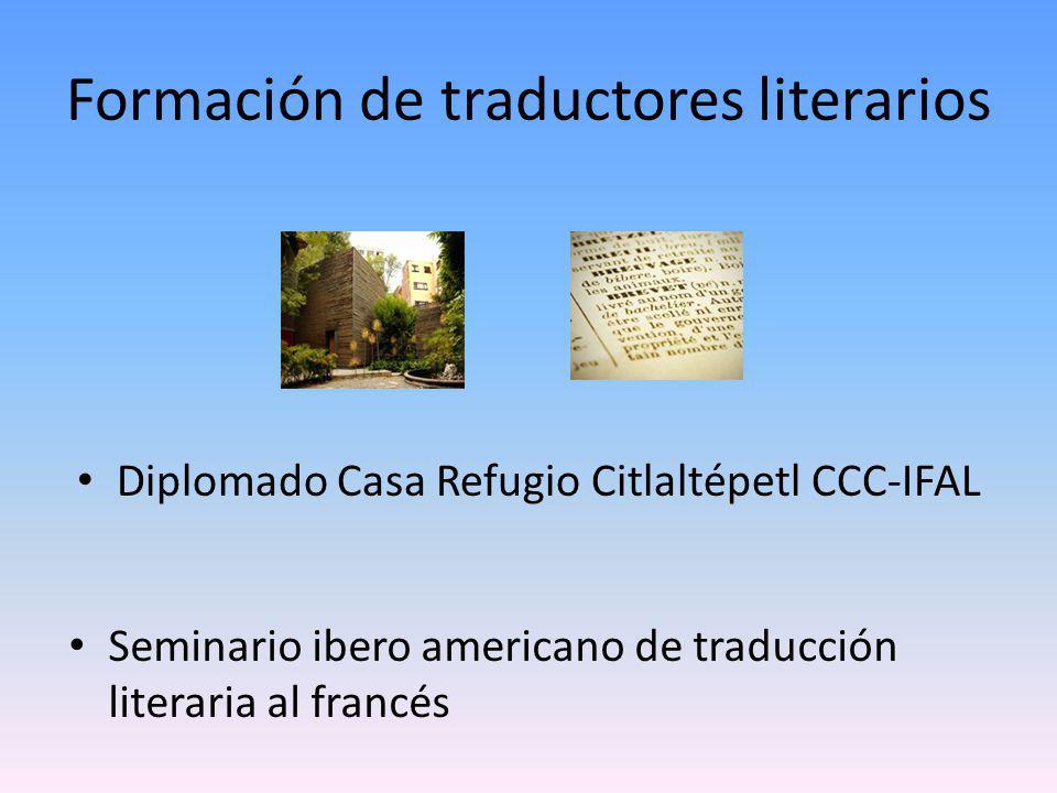 Formación de traductores literarios Diplomado Casa Refugio Citlaltépetl CCC-IFAL Seminario ibero americano de traducción literaria al francés