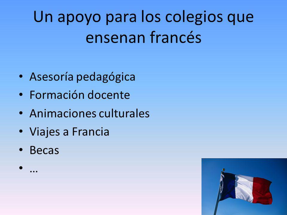 Un apoyo para los colegios que ensenan francés Asesoría pedagógica Formación docente Animaciones culturales Viajes a Francia Becas …