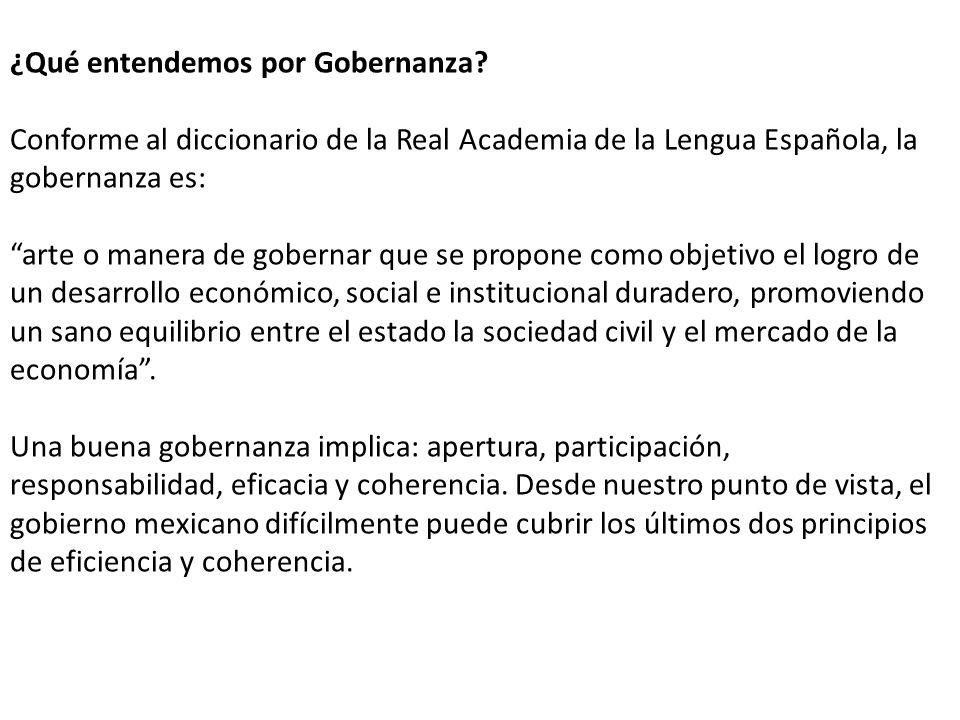 ¿Qué entendemos por Gobernanza? Conforme al diccionario de la Real Academia de la Lengua Española, la gobernanza es: arte o manera de gobernar que se