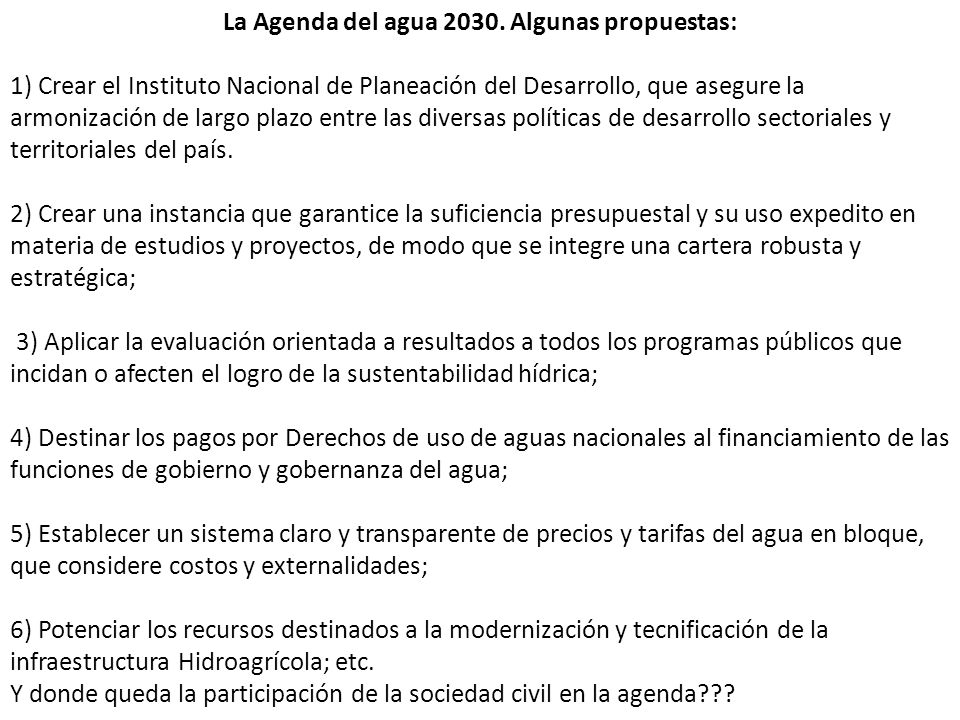 La Agenda del agua 2030. Algunas propuestas: 1) Crear el Instituto Nacional de Planeación del Desarrollo, que asegure la armonización de largo plazo e