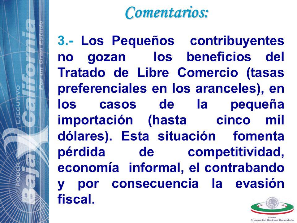3.- Los Pequeños contribuyentes no gozan los beneficios del Tratado de Libre Comercio (tasas preferenciales en los aranceles), en los casos de la pequeña importación (hasta cinco mil dólares).