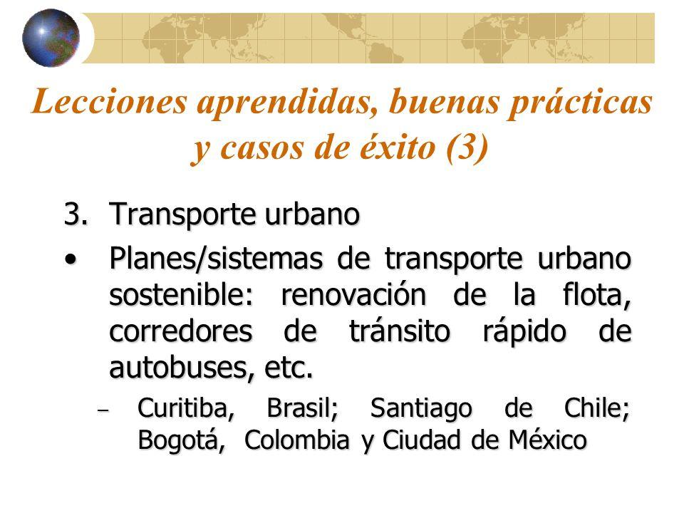 Lecciones aprendidas, buenas prácticas y casos de éxito (3) 3.Transporte urbano Planes/sistemas de transporte urbano sostenible: renovación de la flota, corredores de tránsito rápido de autobuses, etc.Planes/sistemas de transporte urbano sostenible: renovación de la flota, corredores de tránsito rápido de autobuses, etc.