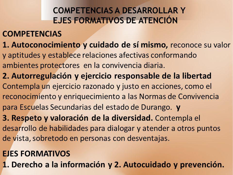 COMPETENCIAS A DESARROLLAR Y EJES FORMATIVOS DE ATENCIÓN COMPETENCIAS 1. Autoconocimiento y cuidado de sí mismo, reconoce su valor y aptitudes y estab