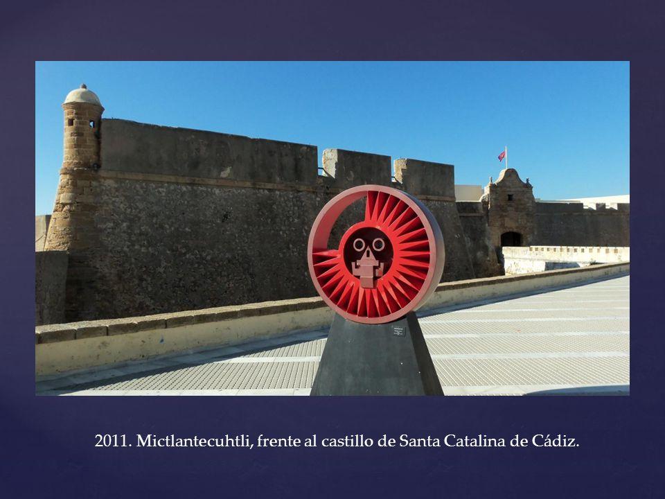 2011. Mictlantecuhtli, frente al castillo de Santa Catalina de Cádiz.