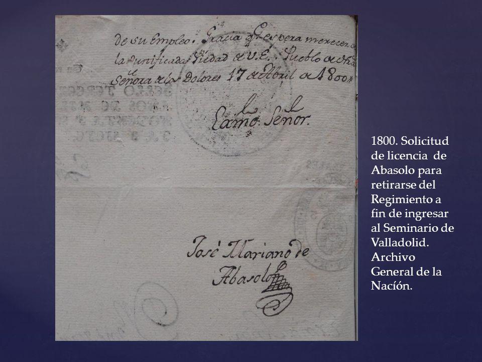 1800. Solicitud de licencia de Abasolo para retirarse del Regimiento a fin de ingresar al Seminario de Valladolid. Archivo General de la Nacíón.