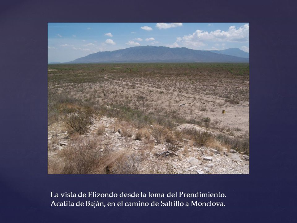 La vista de Elizondo desde la loma del Prendimiento. Acatita de Baján, en el camino de Saltillo a Monclova.