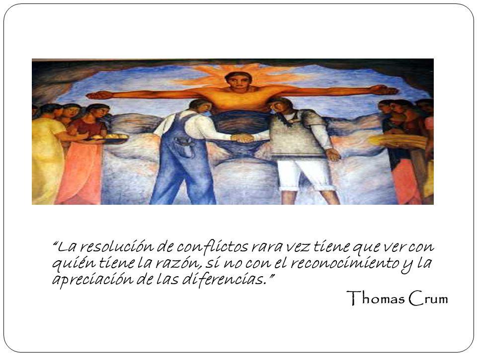 La resolución de conflictos rara vez tiene que ver con quién tiene la razón, si no con el reconocimiento y la apreciación de las diferencias. Thomas C