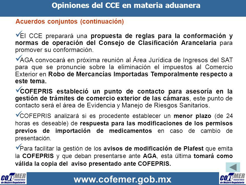 www.cofemer.gob.mx Opiniones del CCE en materia aduanera Acuerdos conjuntos (continuación) El CCE preparará una propuesta de reglas para la conformaci