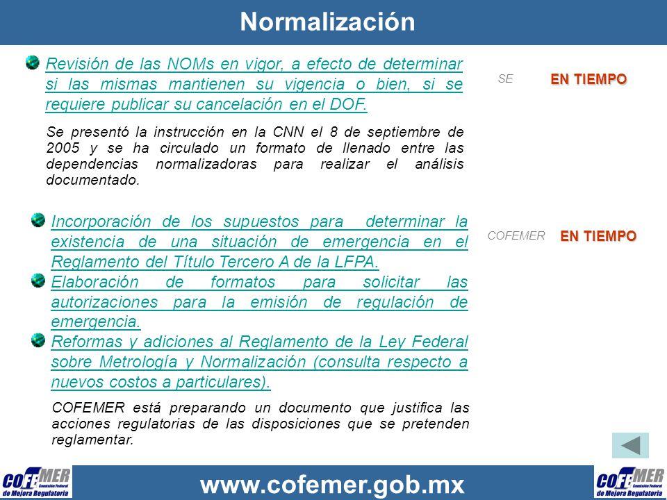 www.cofemer.gob.mx Normalización Revisión de las NOMs en vigor, a efecto de determinar si las mismas mantienen su vigencia o bien, si se requiere publ