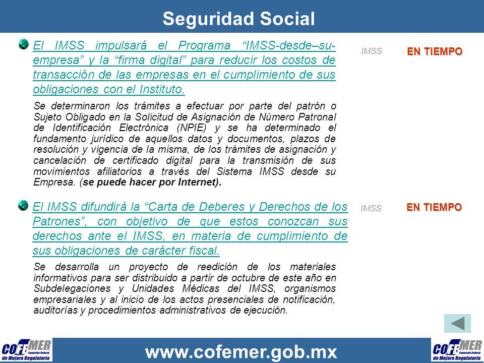 www.cofemer.gob.mx Seguridad Social El IMSS impulsará el Programa IMSS-desde–su- empresa y la firma digital para reducir los costos de transacción de