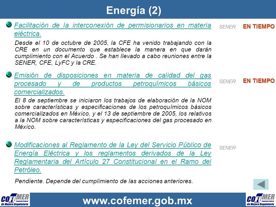 www.cofemer.gob.mx Energía (2) Facilitación de la interconexión de permisionarios en materia eléctrica. Desde el 10 de octubre de 2005, la CFE ha veni