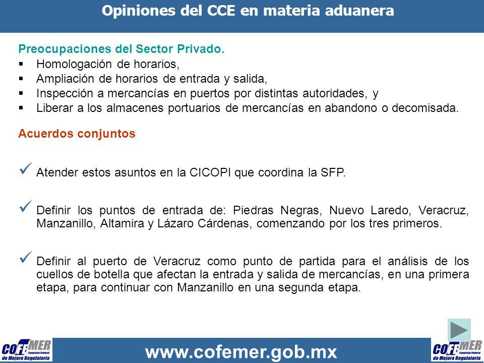 www.cofemer.gob.mx Opiniones del CCE en materia aduanera Acuerdos conjuntos (continuación) El 17 de noviembre se realizará una presentación de las acciones que ya se está emprendiendo para mejorar la entrada y salida de mercancías, así como los principales hallazgos del estudio APIVER al sector privado.