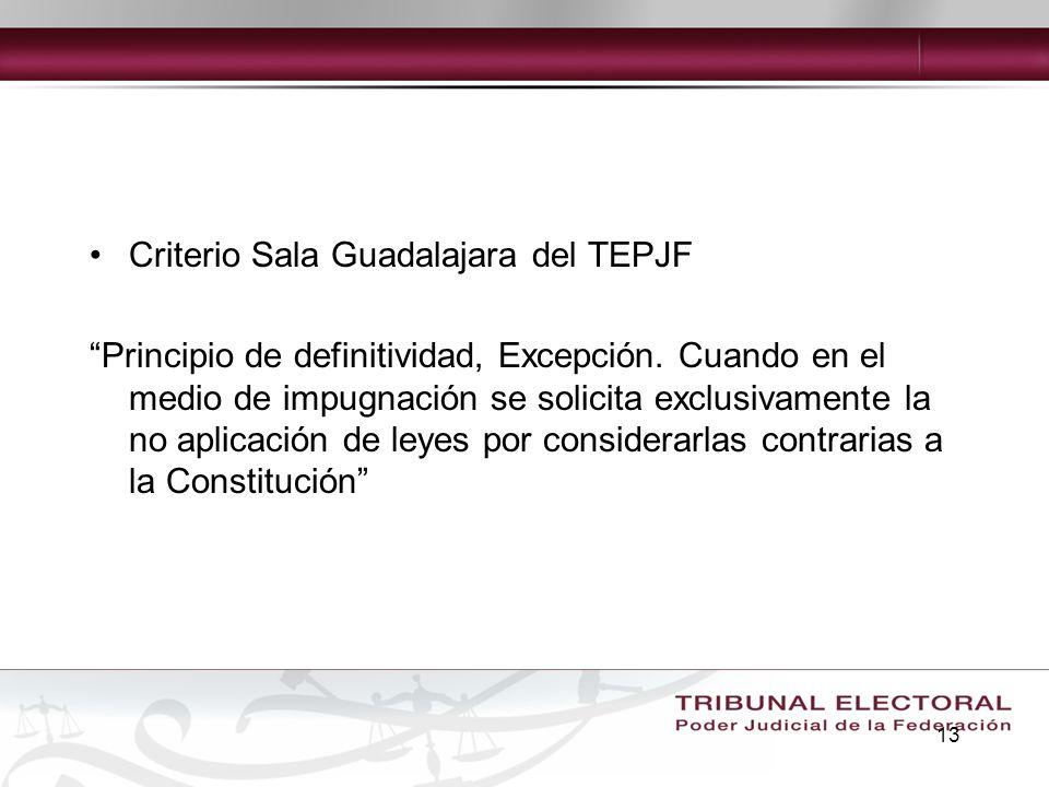 13 Criterio Sala Guadalajara del TEPJF Principio de definitividad, Excepción. Cuando en el medio de impugnación se solicita exclusivamente la no aplic