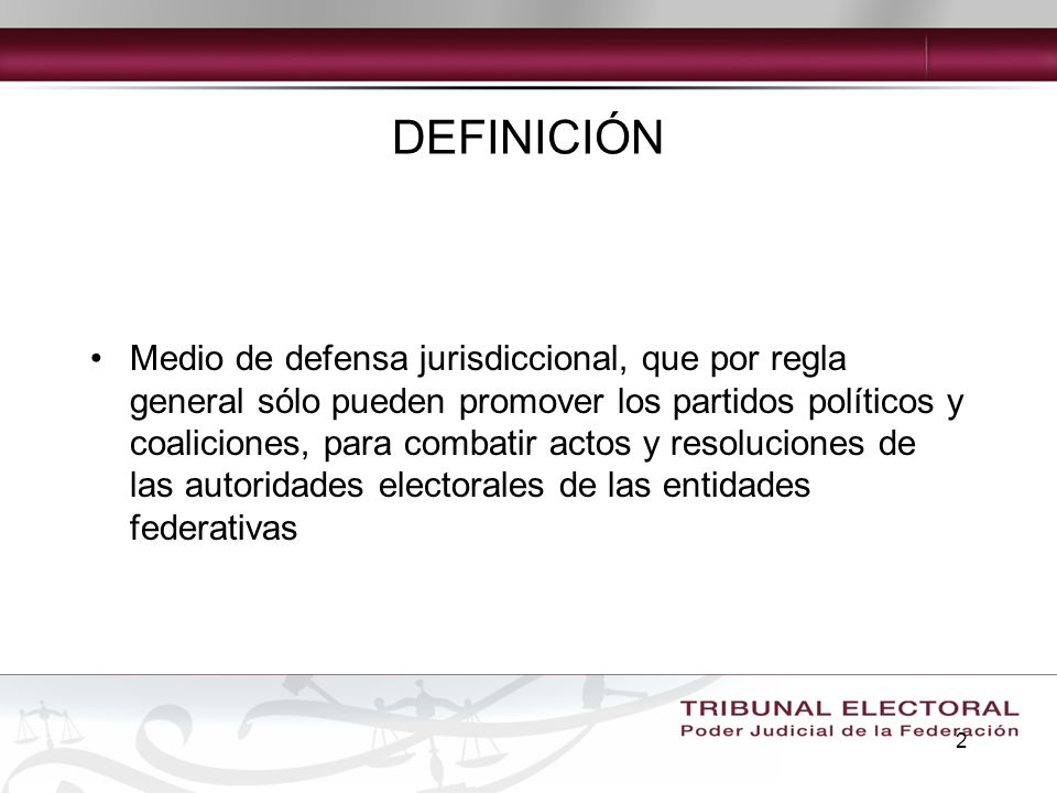 2 DEFINICIÓN Medio de defensa jurisdiccional, que por regla general sólo pueden promover los partidos políticos y coaliciones, para combatir actos y r