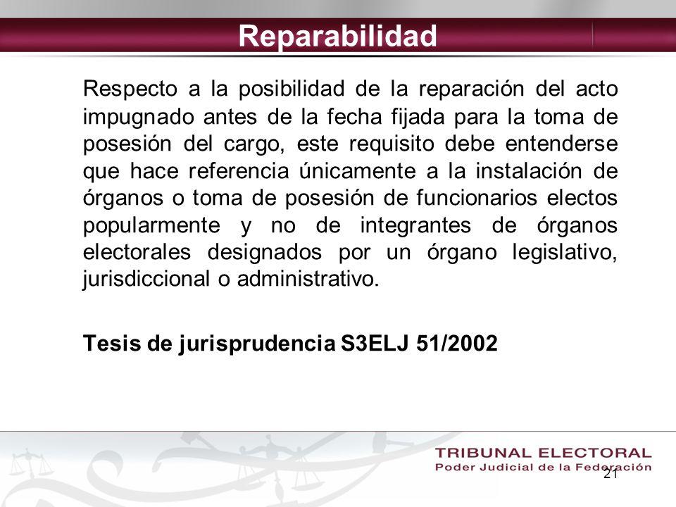 21 Reparabilidad Respecto a la posibilidad de la reparación del acto impugnado antes de la fecha fijada para la toma de posesión del cargo, este requi