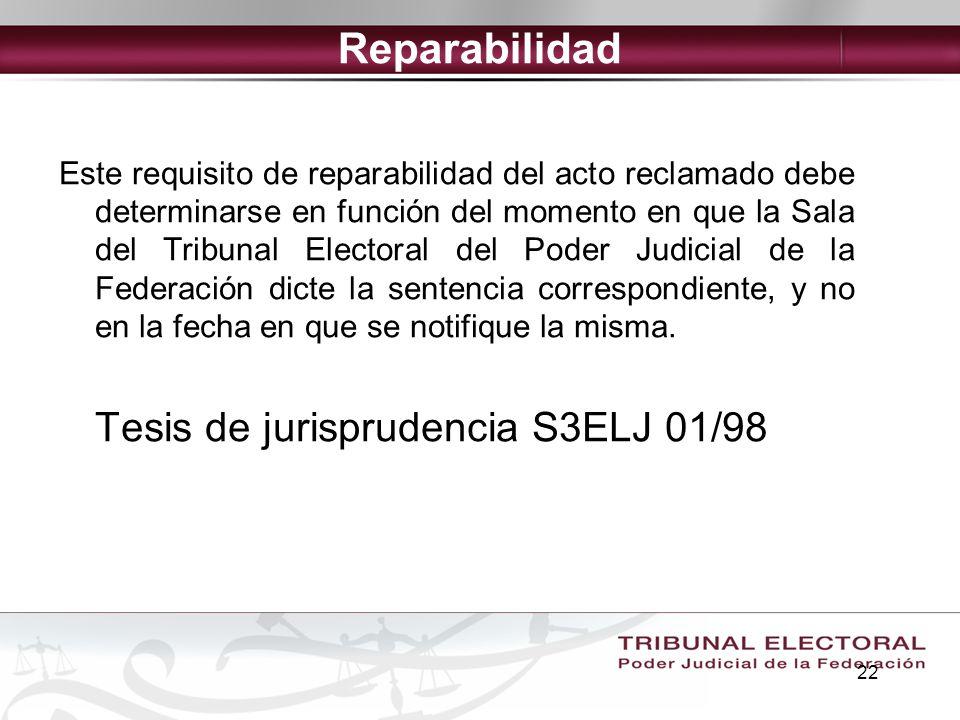 22 Reparabilidad Este requisito de reparabilidad del acto reclamado debe determinarse en función del momento en que la Sala del Tribunal Electoral del