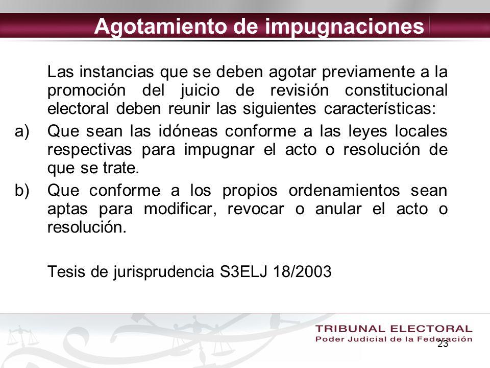 23 Las instancias que se deben agotar previamente a la promoción del juicio de revisión constitucional electoral deben reunir las siguientes caracterí